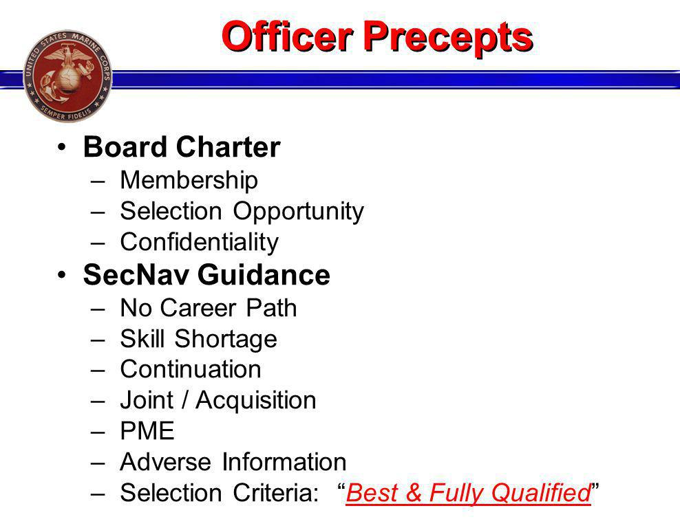 Officer Precepts Board Charter – Membership – Selection Opportunity – Confidentiality SecNav Guidance – No Career Path – Skill Shortage – Continuation