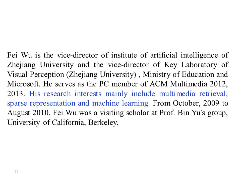 11 Fei Wu is the vice-director of institute of artificial intelligence of Zhejiang University and the vice-director of Key Laboratory of Visual Percep