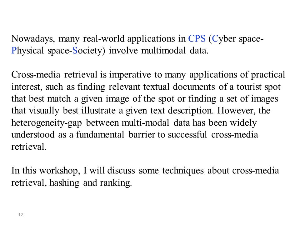 12 Nowadays, many real-world applications in CPS (Cyber space- Physical space-Society) involve multimodal data.
