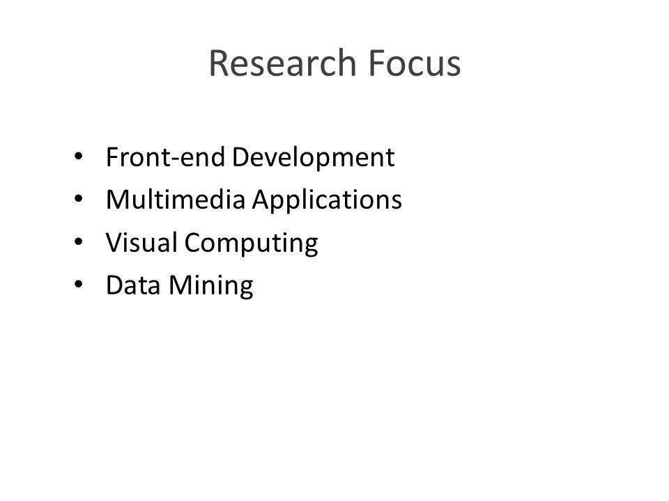 Research Focus Front-end Development Multimedia Applications Visual Computing Data Mining