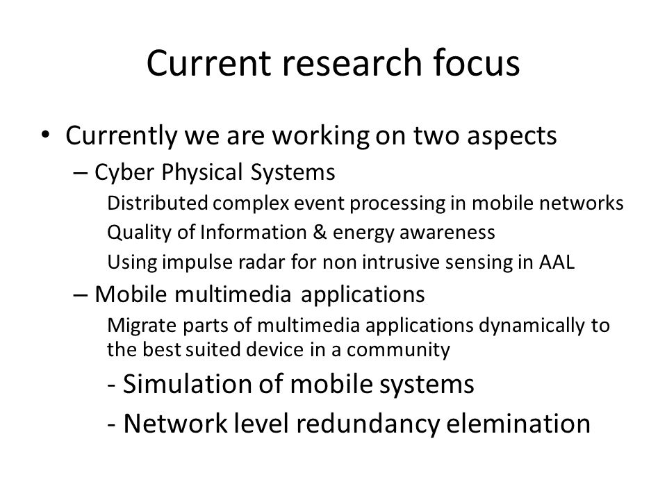 Current research focus Currently we are working on two aspects – Cyber Physical Systems Distributed complex event processing in mobile networks Qualit