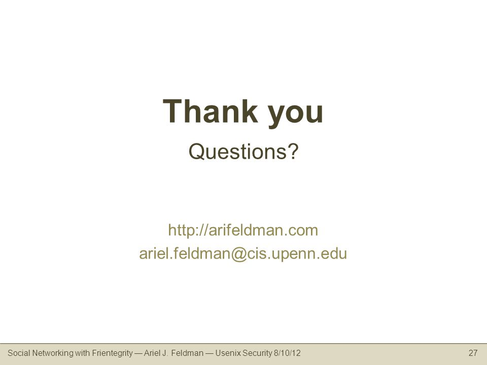 Social Networking with Frientegrity Ariel J. Feldman Usenix Security 8/10/1227 Thank you Questions.