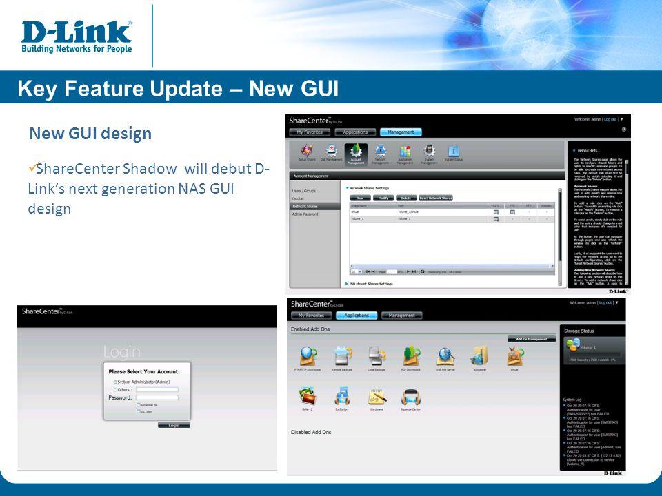 ShareCenter Shadow will debut D- Links next generation NAS GUI design New GUI design Key Feature Update – New GUI