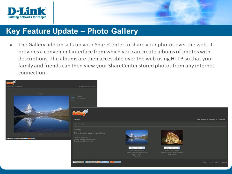 Key Feature Update – Photo Gallery The Gallery add-on sets up your ShareCenter to share your photos over the web.
