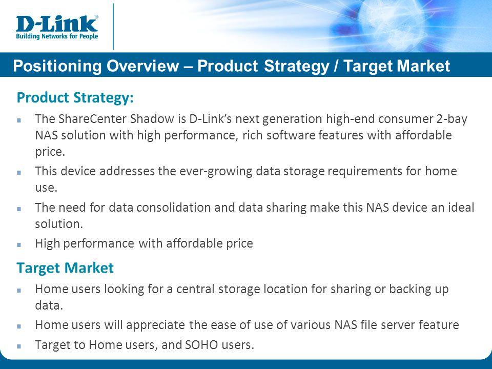 Target Market Home users looking for a central storage location for sharing or backing up data.