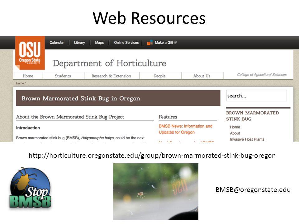 Web Resources BMSB@oregonstate.edu http://horticulture.oregonstate.edu/group/brown-marmorated-stink-bug-oregon