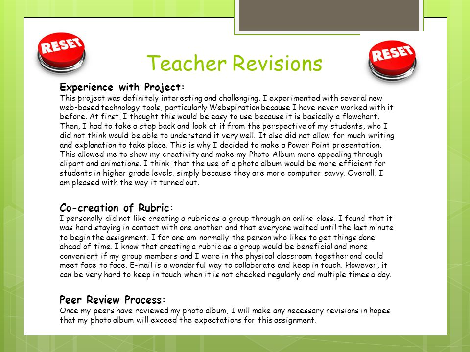 Teacher Revisions Experience with Project: This project was definitely interesting and challenging. I experimented with several new web-based technolo