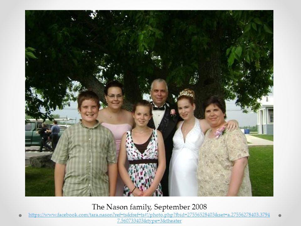 The Nason family, September 2008 https://www.facebook.com/tara.nason?ref=ts&fref=ts#!/photo.php?fbid=27556528403&set=a.27556278403.3794 7.560733403&ty