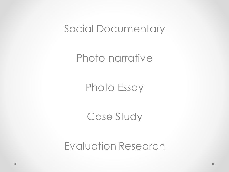 Social Documentary Photo narrative Photo Essay Case Study Evaluation Research