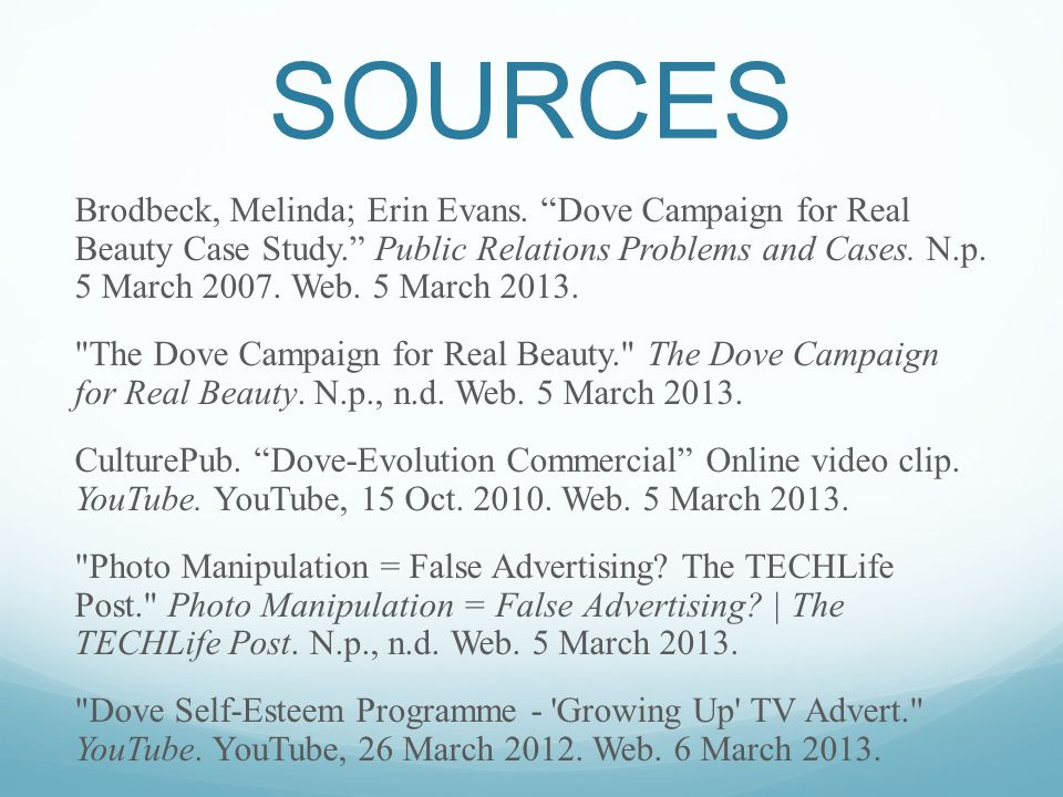 SOURCES Brodbeck, Melinda; Erin Evans. Dove Campaign for Real Beauty Case Study. Public Relations Problems and Cases. N.p. 5 March 2007. Web. 5 March