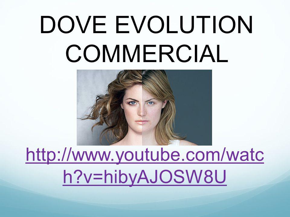 http://www.youtube.com/watc h?v=hibyAJOSW8U DOVE EVOLUTION COMMERCIAL