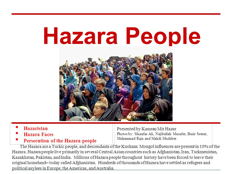Hazara People Presented by Kamran Mir Hazar Photos by: Muzafar Ali, Najibullah Musafer, Basir Seerat, Muhammad Raja and Mahdi Mudaber Hazaristan Hazar