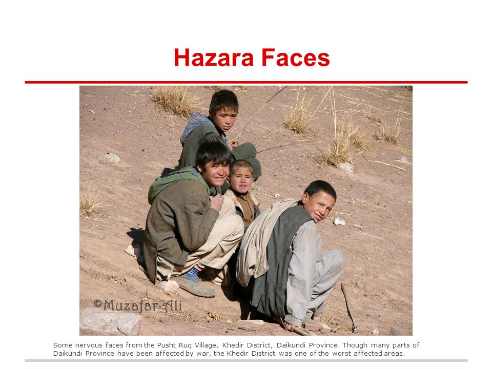 Hazara Faces Some nervous faces from the Pusht Ruq Village, Khedir District, Daikundi Province. Though many parts of Daikundi Province have been affec