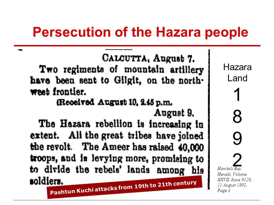 Persecution of the Hazara people Hawke's Bay Herald, Volume XXVII, Issue 9128, 11 August 1892, Page 3 Hazara Land 1 8 9 2 Pashtun Kuchi attacks from 1