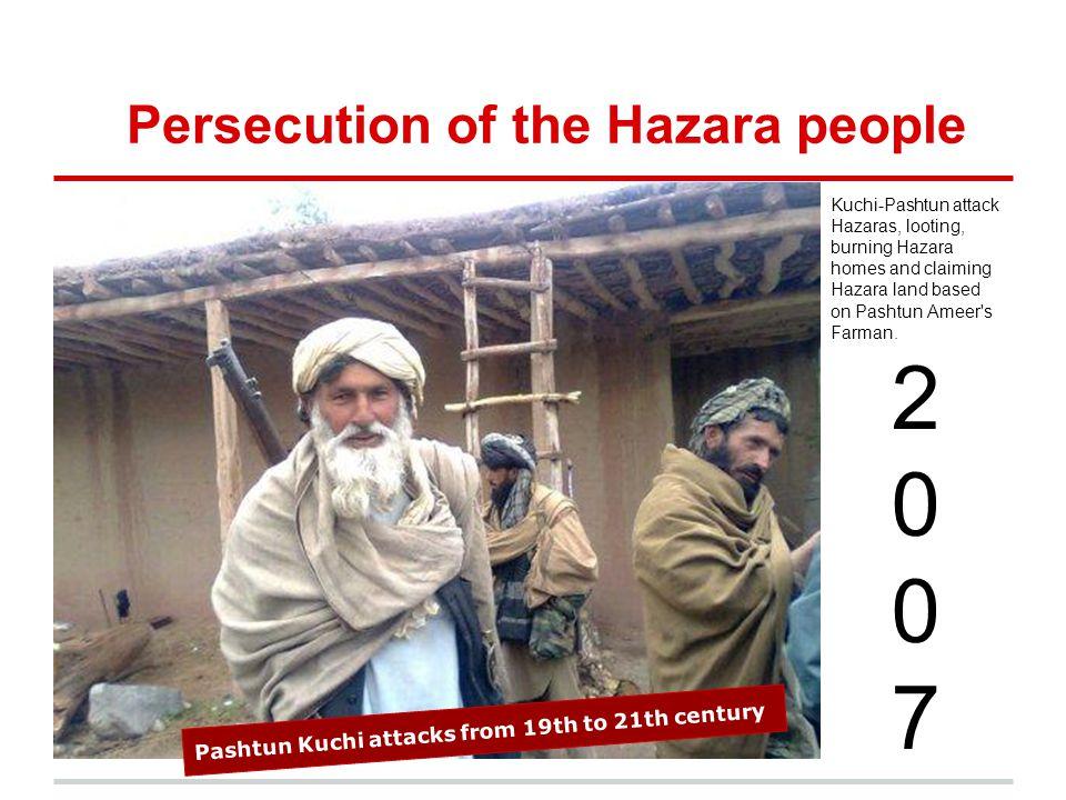 Persecution of the Hazara people Kuchi-Pashtun attack Hazaras, looting, burning Hazara homes and claiming Hazara land based on Pashtun Ameer's Farman.