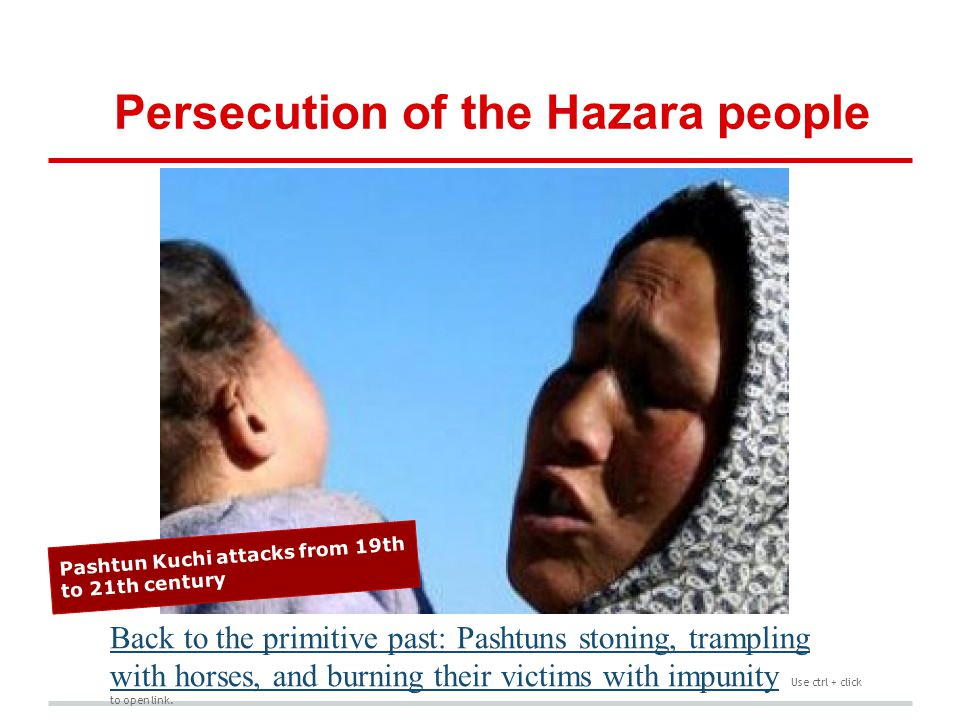Persecution of the Hazara people Back to the primitive past: Pashtuns stoning, trampling with horses, and burning their victims with impunityBack to t