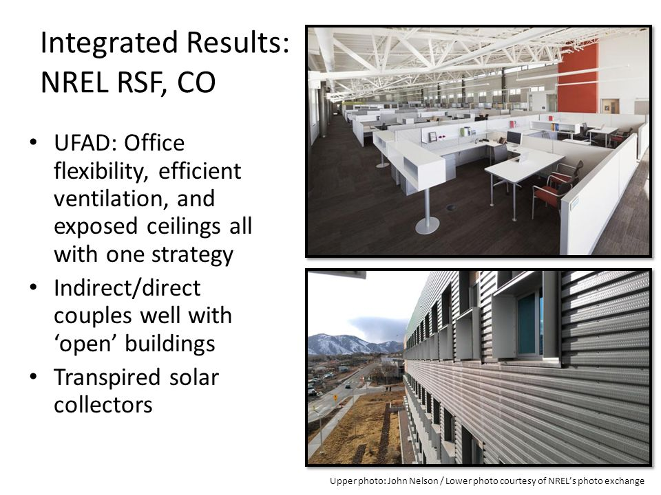 Integrated Results: NREL RSF, CO UFAD: Office flexibility, efficient ventilation, and exposed ceilings all with one strategy Indirect/direct couples w