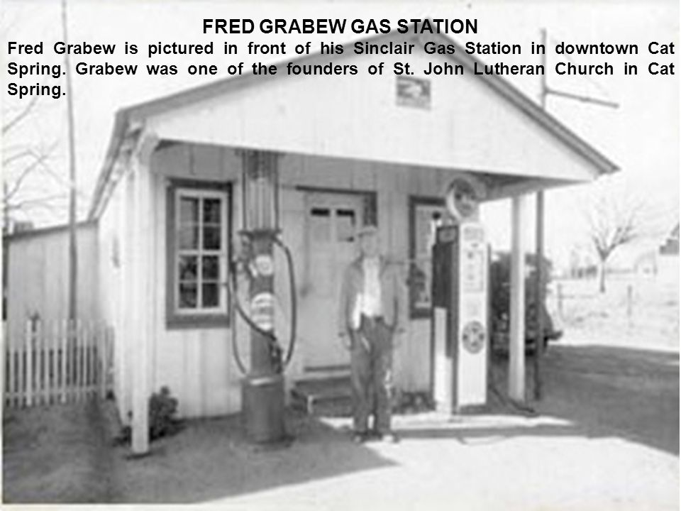 FRED GRABEW GAS STATION Fred Grabew is pictured in front of his Sinclair Gas Station in downtown Cat Spring. Grabew was one of the founders of St. Joh