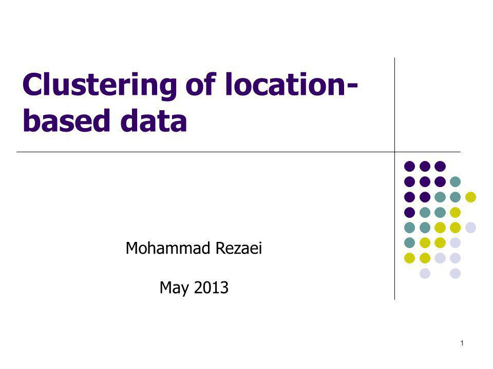 Data mining and Clustering - Huge amount of location-based Data - Need for mechanisms to extract knowledge - Clustering as an important field in spatio- temporal data mining 2