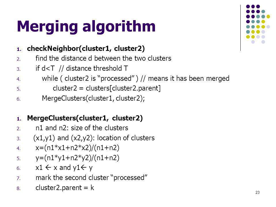 Merging algorithm 1. checkNeighbor(cluster1, cluster2) 2.