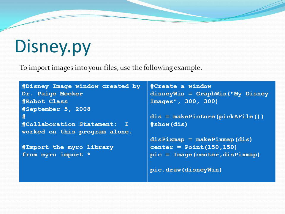Disney.py #Disney Image window created by Dr. Paige Meeker #Robot Class #September 5, 2008 # #Collaboration Statement: I worked on this program alone.