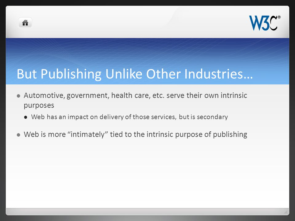 But Publishing Unlike Other Industries… Automotive, government, health care, etc. serve their own intrinsic purposes Web has an impact on delivery of
