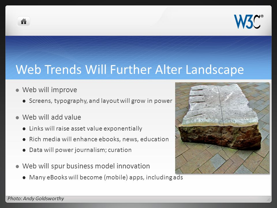 Web Trends Will Further Alter Landscape Web will improve Screens, typography, and layout will grow in power Web will add value Links will raise asset