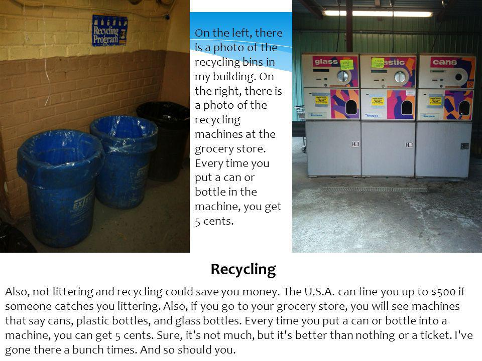 On the left, there is a photo of the recycling bins in my building. On the right, there is a photo of the recycling machines at the grocery store. Eve