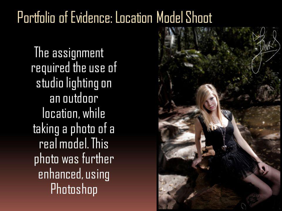 Portfolio of Evidence: Location Model Shoot The assignment required the use of studio lighting on an outdoor location, while taking a photo of a real