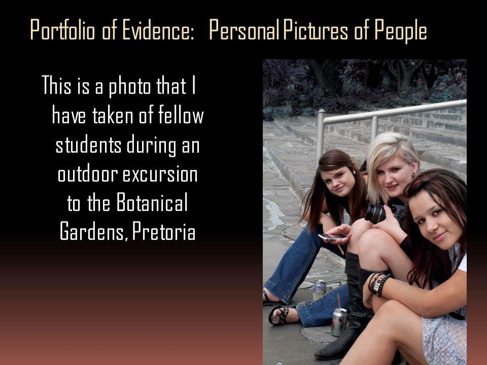 Portfolio of Evidence: Personal Pictures of People This is a photo that I have taken of fellow students during an outdoor excursion to the Botanical G