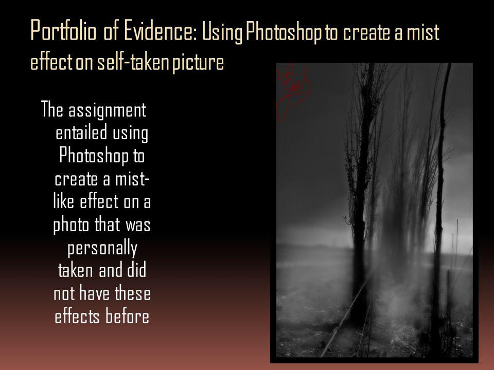 Portfolio of Evidence: Using Photoshop to create a mist effect on self-taken picture The assignment entailed using Photoshop to create a mist- like ef