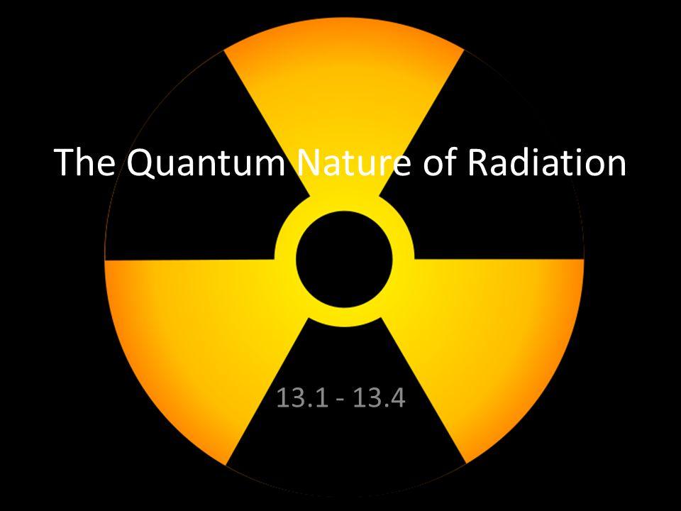 The Quantum Nature of Radiation 13.1 - 13.4
