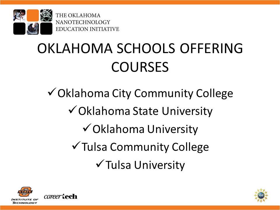 OKLAHOMA SCHOOLS OFFERING COURSES Oklahoma City Community College Oklahoma State University Oklahoma University Tulsa Community College Tulsa Universi
