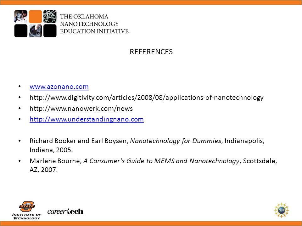 REFERENCES www.azonano.com http://www.digitivity.com/articles/2008/08/applications-of-nanotechnology http://www.nanowerk.com/news http://www.understan