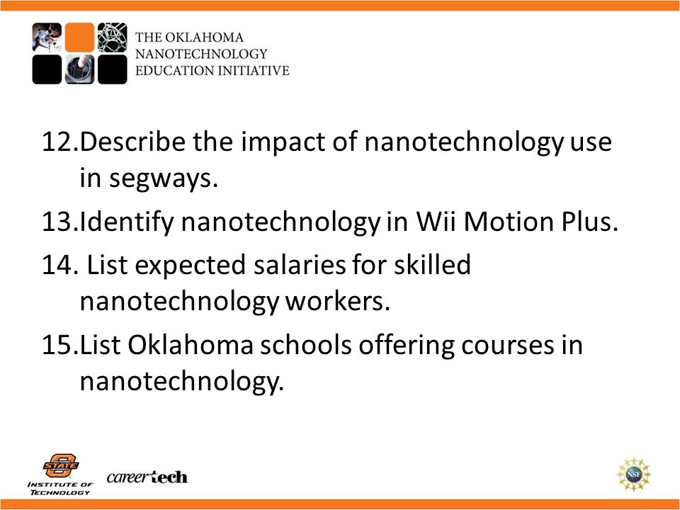 12.Describe the impact of nanotechnology use in segways. 13.Identify nanotechnology in Wii Motion Plus. 14. List expected salaries for skilled nanotec