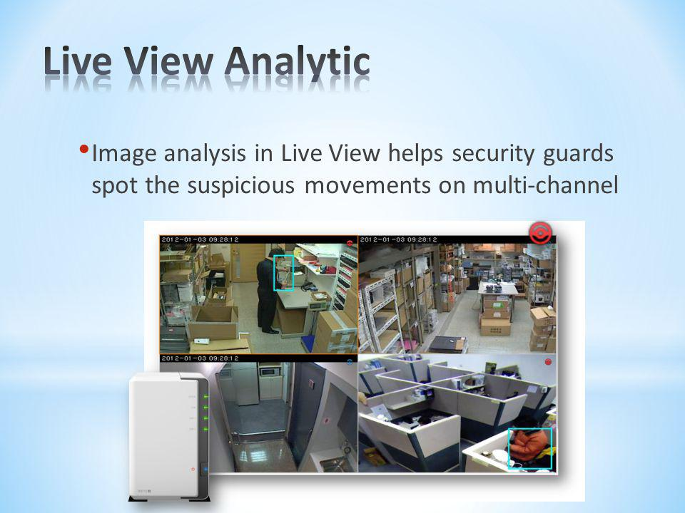 Image analysis in Live View helps security guards spot the suspicious movements on multi-channel