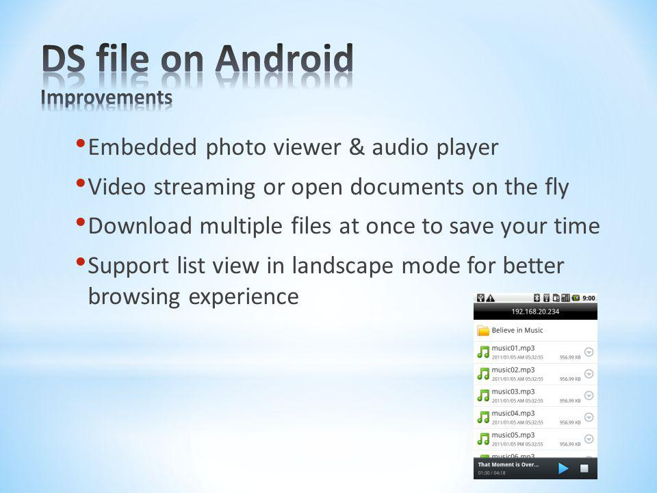 Embedded photo viewer & audio player Video streaming or open documents on the fly Download multiple files at once to save your time Support list view