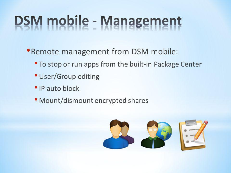 Remote management from DSM mobile: To stop or run apps from the built-in Package Center User/Group editing IP auto block Mount/dismount encrypted shar