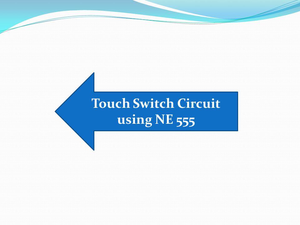 Touch Switch Circuit using NE 555