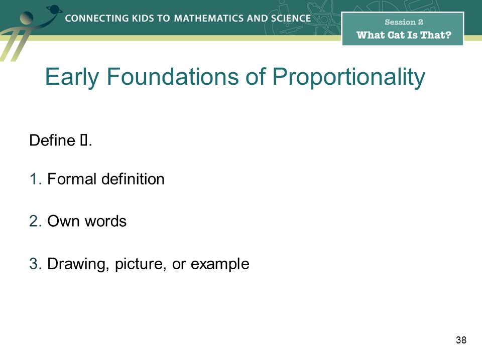 Define. 1.Formal definition 2.Own words 3.Drawing, picture, or example 38 Early Foundations of Proportionality