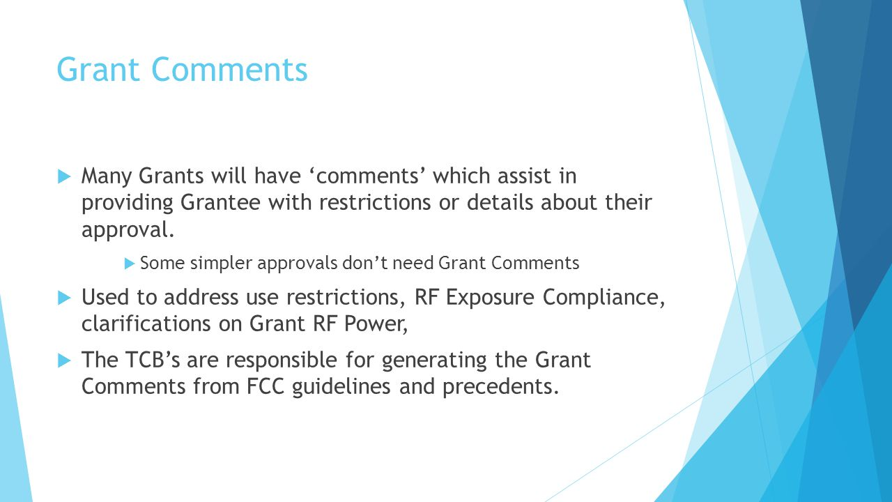 Grant Comments Many Grants will have comments which assist in providing Grantee with restrictions or details about their approval.