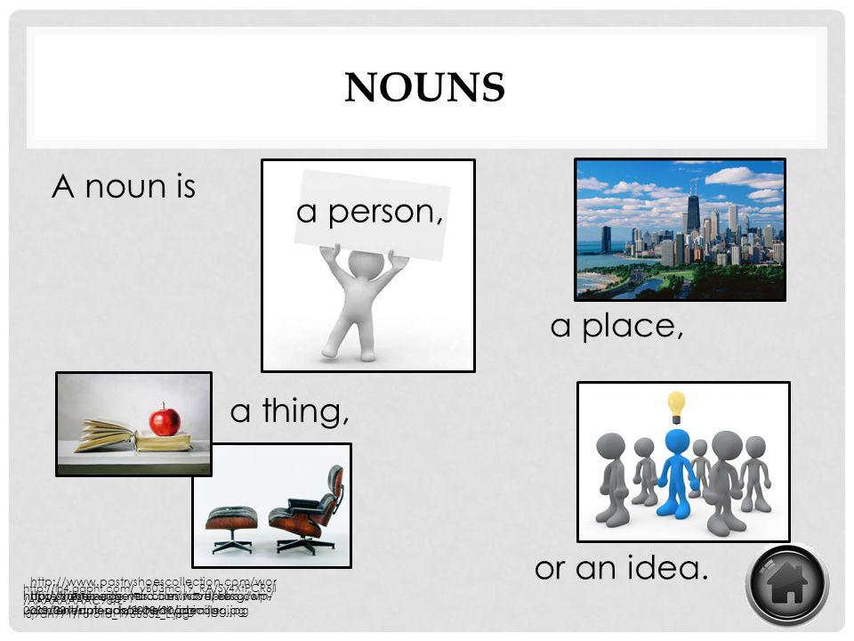 NOUNS A noun is a place, a thing, or an idea. a person, http://lh4.ggpht.com/_vB03mc19_RA/Sy4XtPCR6lI /AAAAAAAAC98/L- I8j9dH97Y/Fotolia_1966632_L.jpg