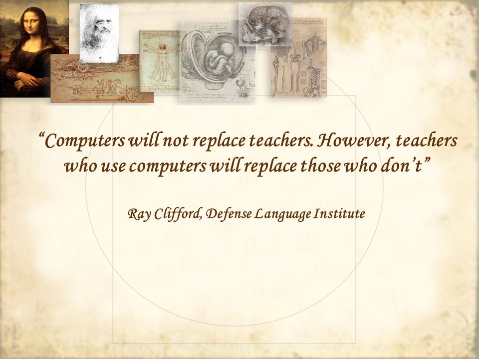 Computers will not replace teachers.