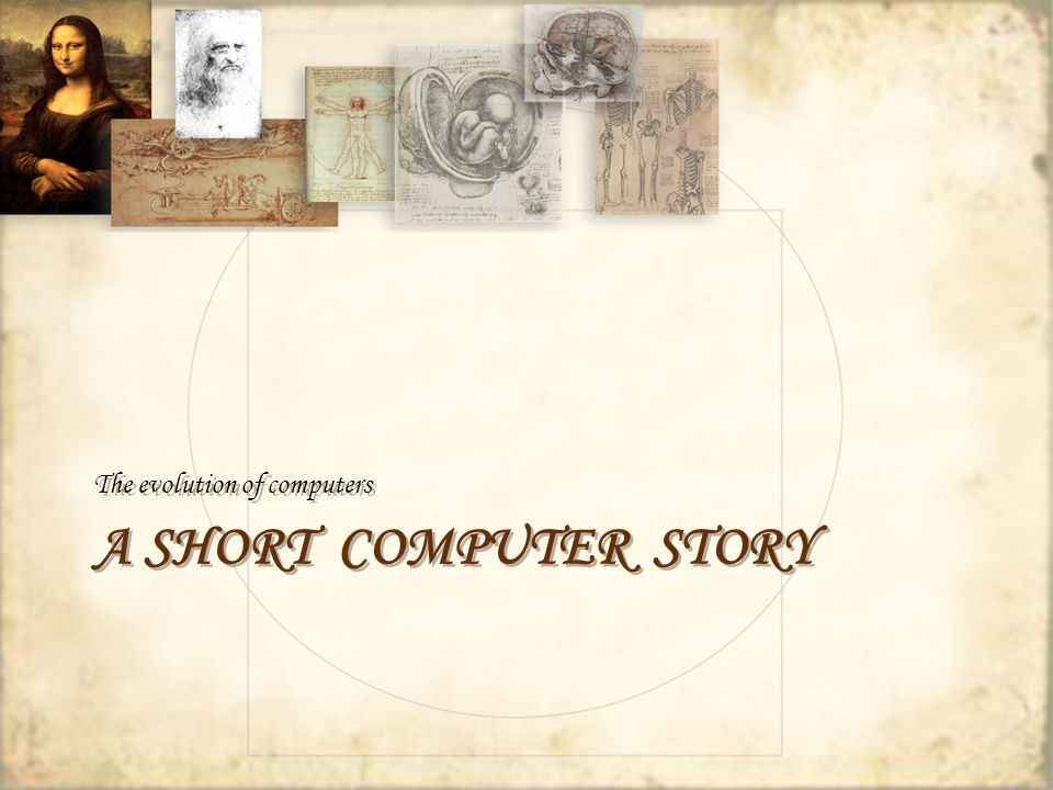 A SHORT COMPUTER STORY The evolution of computers
