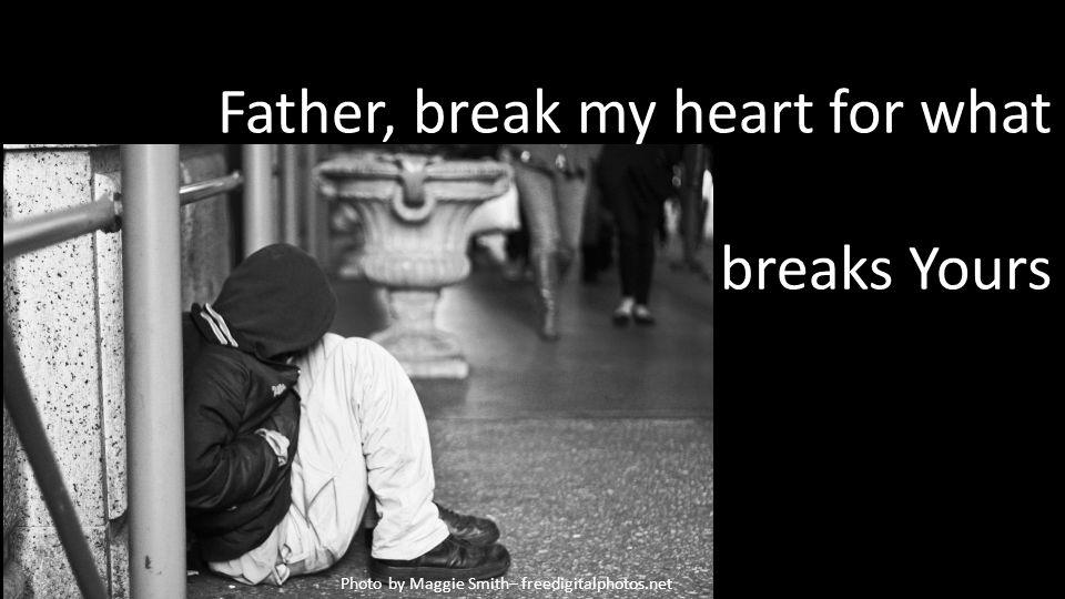 Father, break my heart for what breaks Yours Photo by Maggie Smith– freedigitalphotos.net