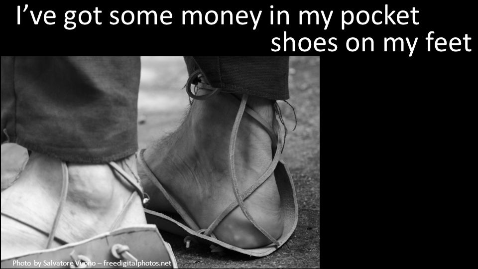 shoes on my feet Photo by Salvatore Vuono – freedigitalphotos.net Ive got some money in my pocket