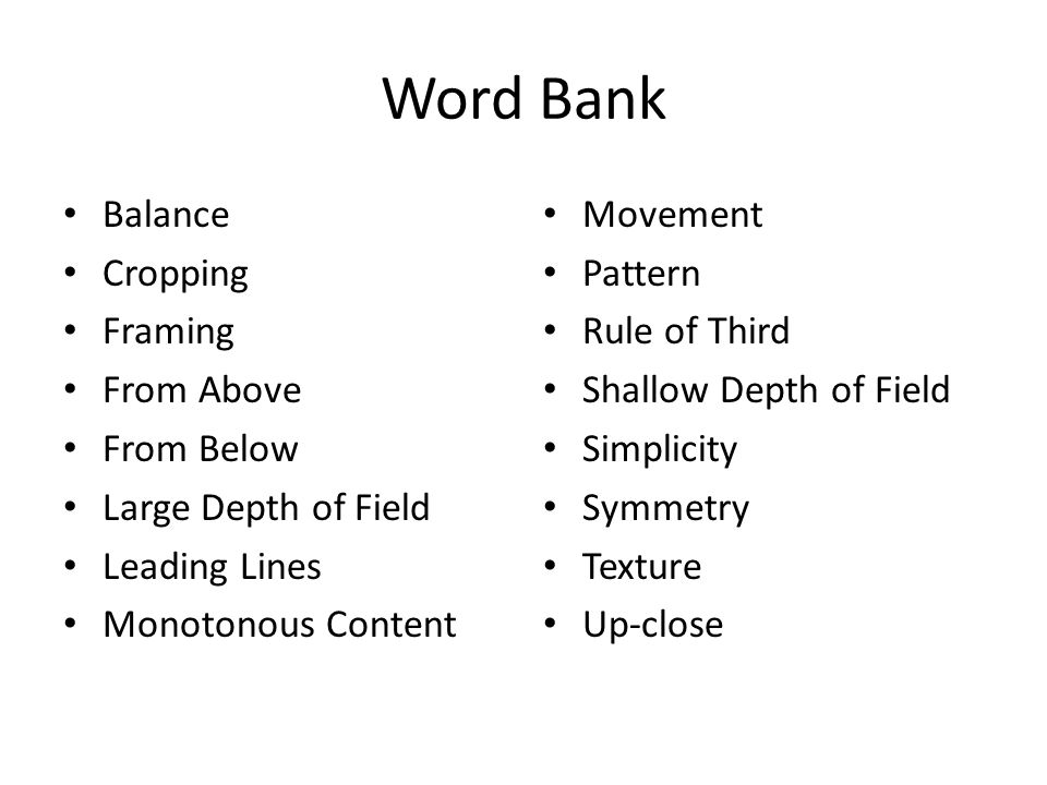 Word Bank Balance Cropping Framing From Above From Below Large Depth of Field Leading Lines Monotonous Content Movement Pattern Rule of Third Shallow