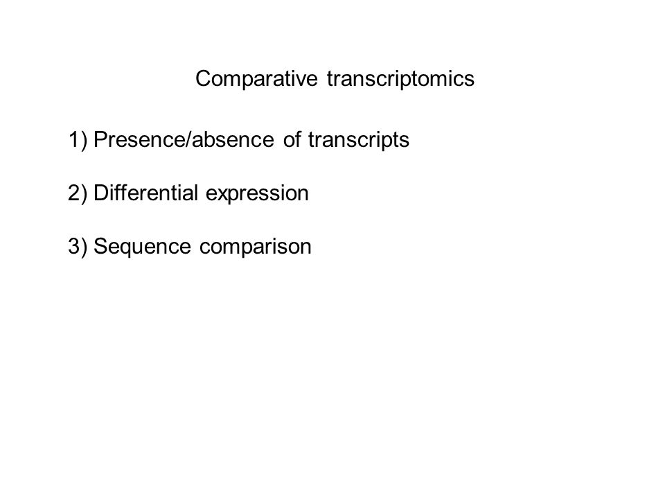 Comparative transcriptomics 1) Presence/absence of transcripts 2) Differential expression 3) Sequence comparison