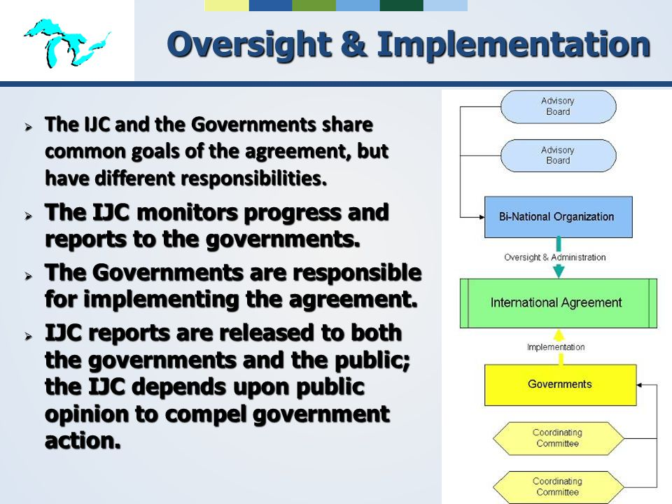 The IJC and the Governments share common goals of the agreement, but have different responsibilities.