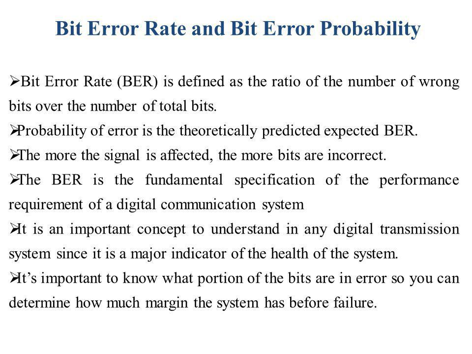 Bit Error Rate (BER) is defined as the ratio of the number of wrong bits over the number of total bits. Probability of error is the theoretically pred